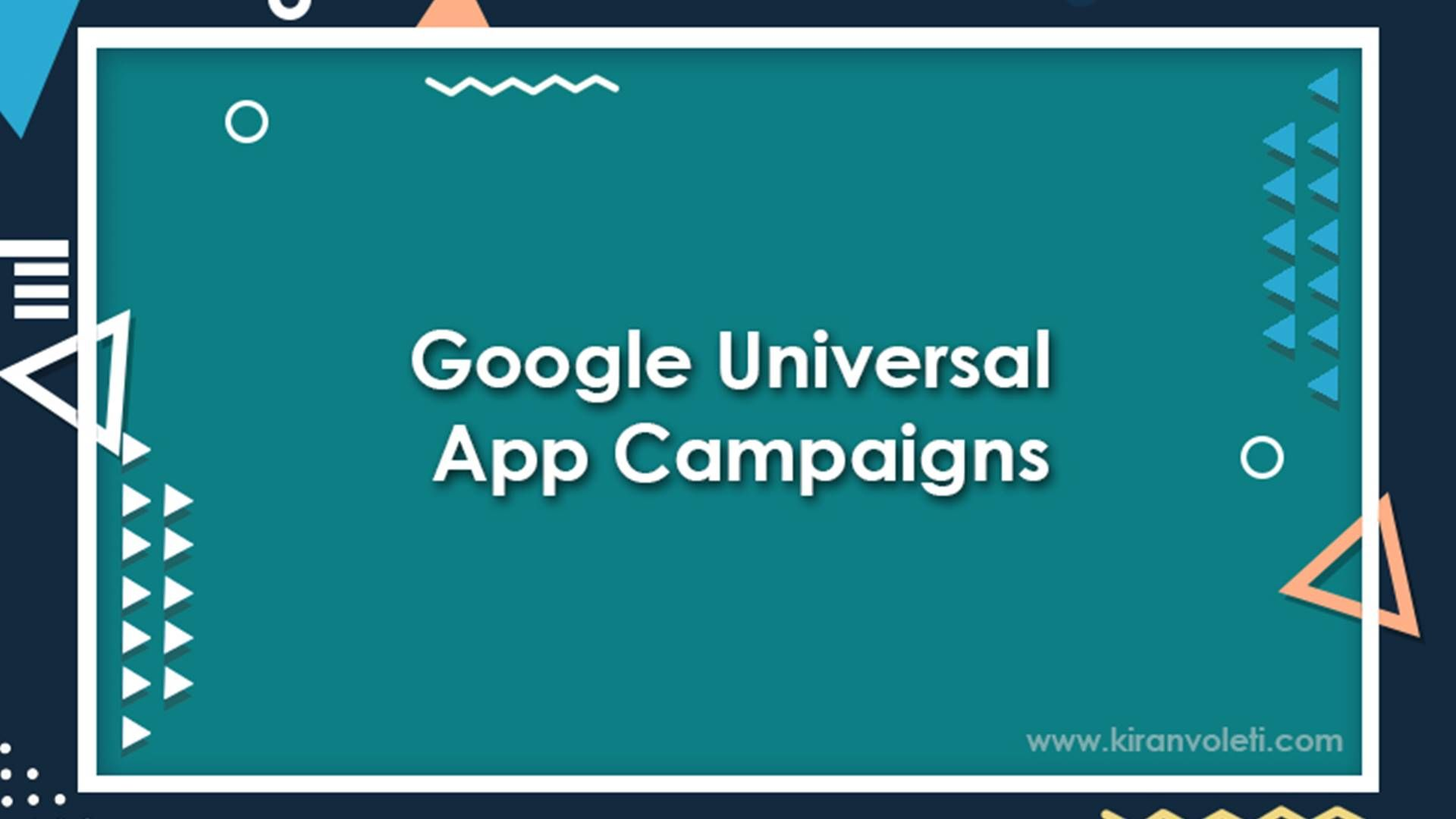 The Ultimate Guide To Google Universal App Campaigns